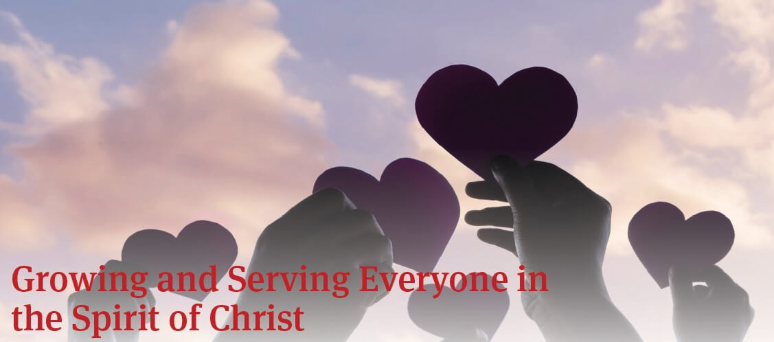 Growing and Serving Everyone in the Spirit of Christ